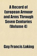 A Record of European Armour and Arms Through Seven Centuries (Volume 4) af Guy Francis Laking