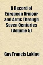 A Record of European Armour and Arms Through Seven Centuries (Volume 5) af Guy Francis Laking
