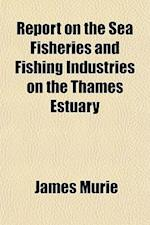 Report on the Sea Fisheries and Fishing Industries on the Thames Estuary af James Murie