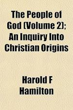 The People of God (Volume 2); An Inquiry Into Christian Origins af Harold F. Hamilton
