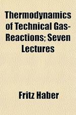 Thermodynamics of Technical Gas-Reactions; Seven Lectures af Fritz Haber