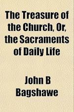 The Treasure of the Church, Or, the Sacraments of Daily Life af John B. Bagshawe