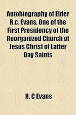 Autobiography of Elder R.C. Evans, One of the First Presidency of the Reorganized Church of Jesus Christ of Latter Day Saints af R. C. Evans