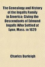 The Genealogy and History of the Ingalls Family in America; Giving the Descendants of Edmund Ingalls Who Settled at Lynn, Mass. in 1629 af Charles Burleigh
