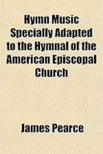 Hymn Music Specially Adapted to the Hymnal of the American Episcopal Church af James Pearce