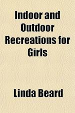 Indoor and Outdoor Recreations for Girls af Linda Beard