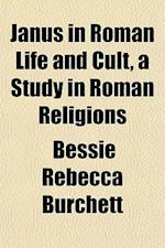 Janus in Roman Life and Cult, a Study in Roman Religions af Bessie Rebecca Burchett