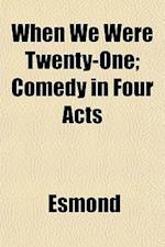When We Were Twenty-One; Comedy in Four Acts af Esmond