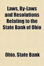Laws, By-Laws and Resolutions Relating to the State Bank of Ohio af Ohio State Bank