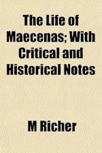 The Life of Maecenas; With Critical and Historical Notes af M. Richer