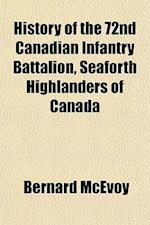 History of the 72nd Canadian Infantry Battalion, Seaforth Highlanders of Canada af Bernard Mcevoy