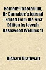 Barnabae Itinerarium, Or, Barnabee's Journal - Edited from the First Edition by Joseph Haslewood (Volume 1) af Richard Brathwait