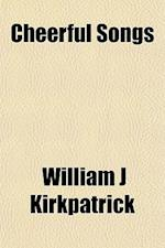 Cheerful Songs af William J. Kirkpatrick