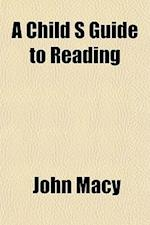 A Child S Guide to Reading af John Macy