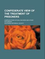 Confederate View of the Treatment of Prisoners af Southern Historical Society