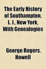 The Early History of Southampton, L. I., New York, with Genealogies af George Rogers Howell