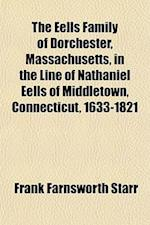 The Eells Family of Dorchester, Massachusetts, in the Line of Nathaniel Eells of Middletown, Connecticut, 1633-1821 af Frank Farnsworth Starr