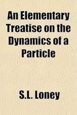 An Elementary Treatise on the Dynamics of a Particle af S. L. Loney