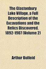 The Glastonbury Lake Village, a Full Description of the Excavations and the Relics Discovered, 1892-1907 (Volume 2) af Arthur Bulleid