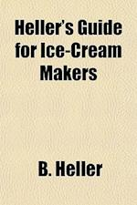 Heller's Guide for Ice-Cream Makers af B. Heller, B. Heller Co