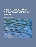 A Help Toward Fixing the Facts of American History af Henry C. Northam