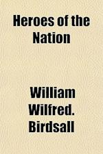 Heroes of the Nation af William Wilfred Birdsall