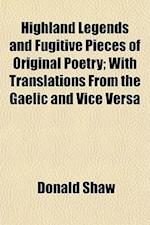 Highland Legends and Fugitive Pieces of Original Poetry; With Translations from the Gaelic and Vice Versa af Donald Shaw