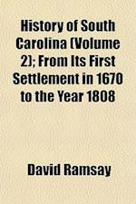 History of South Carolina (Volume 2); From Its First Settlement in 1670 to the Year 1808