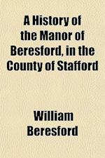 A History of the Manor of Beresford, in the County of Stafford af William Beresford