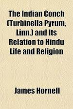 The Indian Conch (Turbinella Pyrum, Linn.) and Its Relation to Hindu Life and Religion af James Hornell