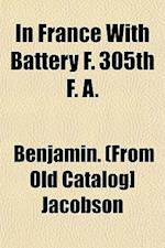 In France with Battery F. 305th F. A. af Benjamin Jacobson