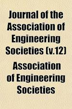 Journal of the Association of Engineering Societies (V.12) af Association Of Engineering Societies