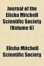 Journal of the Elisha Mitchell Scientific Society (Volume 6) af Elisha Mitchell Scientific Society