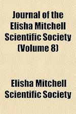 Journal of the Elisha Mitchell Scientific Society (Volume 8) af Elisha Mitchell Scientific Society