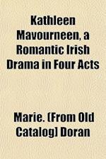 Kathleen Mavourneen, a Romantic Irish Drama in Four Acts af Marie Doran