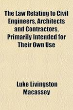 The Law Relating to Civil Engineers, Architects and Contractors. Primarily Intended for Their Own Use af Luke Livingston Macassey