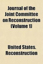 Journal of the Joint Committee on Reconstruction (Volume 1) af United States Reconstruction