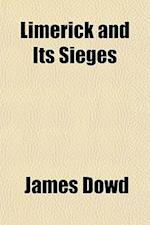 Limerick and Its Sieges af James Dowd