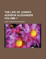 The Life of Joseph Addison Alexander Volume 1 af Henry Carrington Alexander