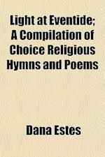 Light at Eventide; A Compilation of Choice Religious Hymns and Poems af Dana Estes