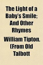 The Light of a Baby's Smile; And Other Rhymes af William Tipton Talbott