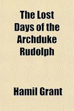 The Lost Days of the Archduke Rudolph af Hamil Grant