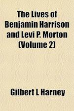 The Lives of Benjamin Harrison and Levi P. Morton (Volume 2) af Gilbert L. Harney
