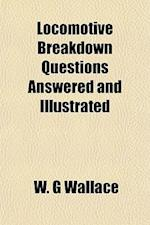Locomotive Breakdown Questions Answered and Illustrated af W. G. Wallace