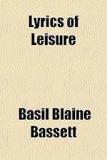 Lyrics of Leisure af Basil Blaine Bassett