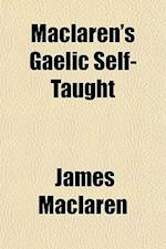 MacLaren's Gaelic Self-Taught af James Maclaren
