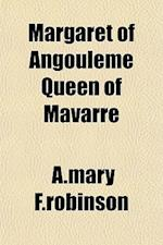 Margaret of Angouleme Queen of Mavarre af A. Mary F. Robinson