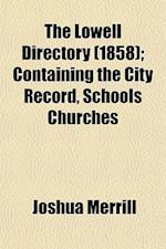 The Lowell Directory (1858); Containing the City Record, Schools Churches af Joshua Merrill