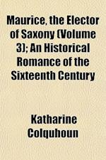 Maurice, the Elector of Saxony (Volume 3); An Historical Romance of the Sixteenth Century af Katharine Colquhoun