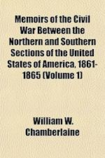Memoirs of the Civil War Between the Northern and Southern Sections of the United States of America, 1861-1865 (Volume 1) af William W. Chamberlaine